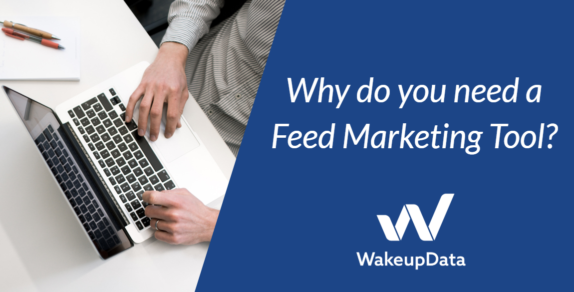 Why do you need a feed marketing tool?
